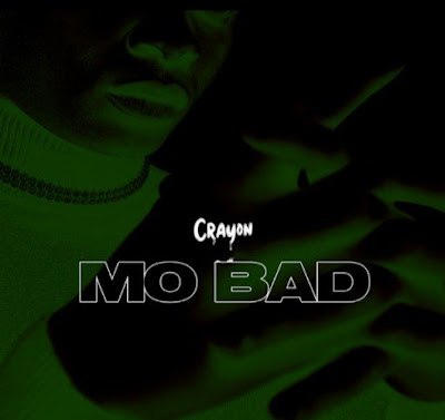 """Mavin Records singer Crayon unleashes his latest body of work single which he titled """"Mo Bad"""" produced by Babyfresh."""