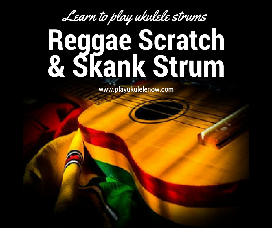 More Reggae Strums, Reggae Scratch and Skank Strum