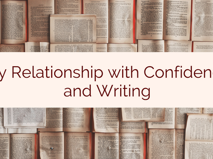My Relationship with Confidence and Writing