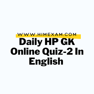 Daily HP GK Online Quiz-2 In English