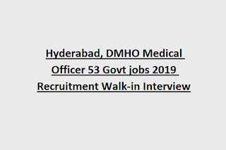 Hyderabad, DMHO Medical Officer 53 Govt jobs 2019 Recruitment Walk-in Interview