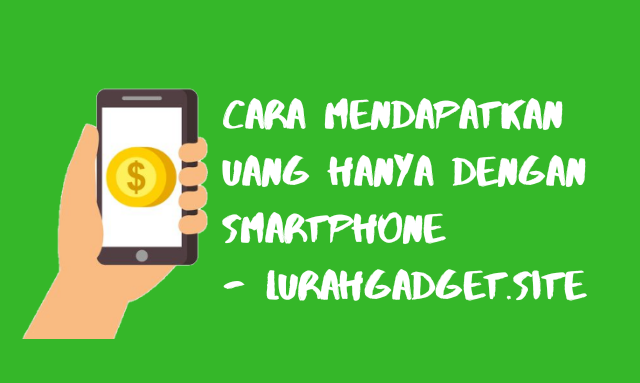 Cara Mudah Mendapatkan Uang Hanya Dengan Aplikasi di Android
