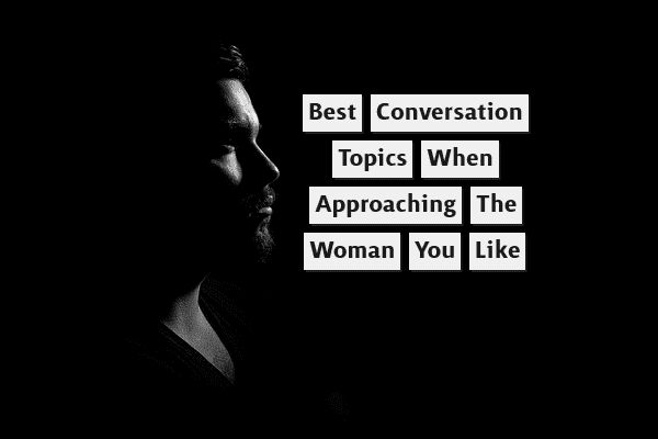 Best Conversation Topics When Approaching the Woman You Like