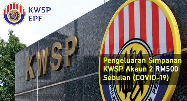 Pengeluaran Simpanan KWSP Akaun 2 RM500 Sebulan (COVID-19)