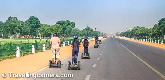 Segway tours are getting quite popular across the world and especially in tourist places. Similarly there is one option in Delhi as well and they have 2 tours - Rajpath Tour and Historical Tour. The second one has been stopped because it was not feasible to conduct the tour safely because of the road conditions and the traffic patterns. Now there is only one tour available which takes you through President's house, Parliament House and the India Gate.