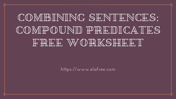Combining Sentences: Compound Predicates (Definition, Examples, and Worksheet)