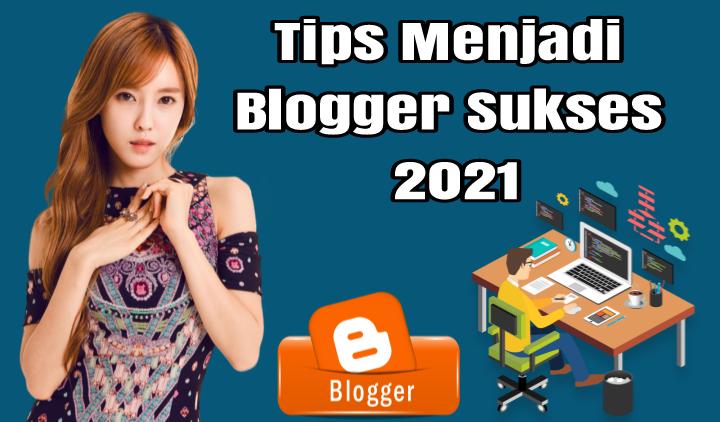 Tips Menjadi Blogger Sukses 2021 : Pemula Wajib Baca