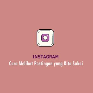 Cara Melihat Postingan yang Kita Sukai di Instagram
