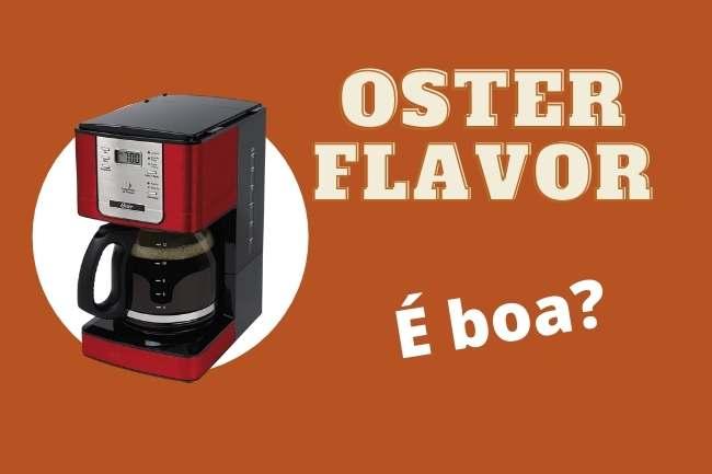 Cafeteira Oster flavor é boa