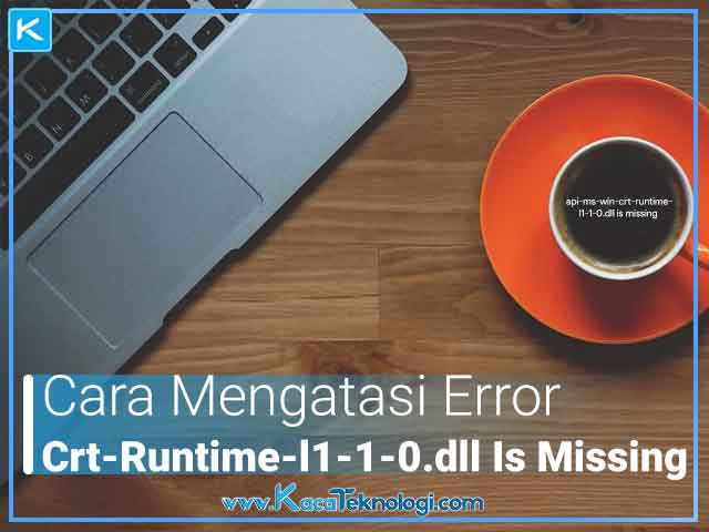 "cara mengatasi error ""This program can't start because api-ms-win-crt-runtime-l1-1-0.dll is missing from your computer. Try reinstalling the program to fix this problem."" pada saat menjalankan game PES, aplikasi, dan driver."