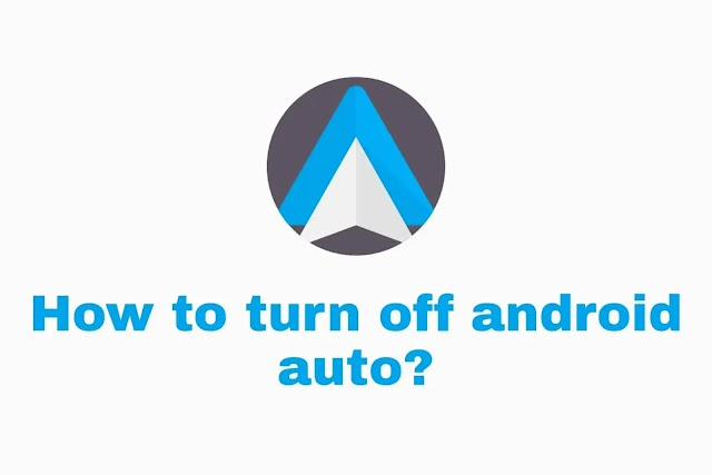 how to turn off android auto in Android device and Car? 2021 Guide