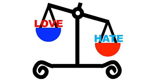 WHEN HATE OUTWEIGHS LOVE