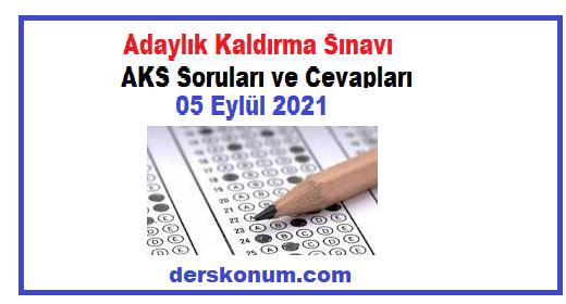 Adaylık Kaldırma Sınavı AKS Soruları ve Cevapları 05 Eylül 2021
