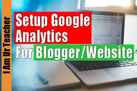 How to Setup Google Analytics for Blogger/Website