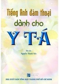 Tiếng Anh Đàm Thoại Dành Cho Y Tá - Nguyễn Thành Yến
