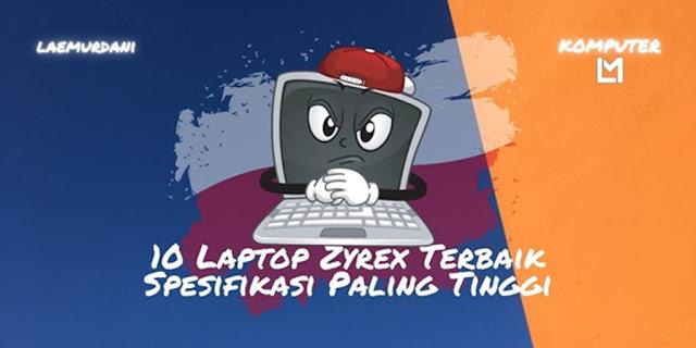 10 Laptop Zyrex Terbaik 2021 Spesifikasi Paling Tinggi Paling di Cari