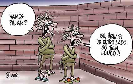 No Brasil atual, qualquer um  que se disser normal, é o mais varrido dos loucos. Louco de dar dó!