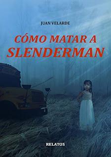 "Reseña: ""Cómo matar a Slenderman - Juan Velarde"