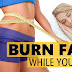BURN FAT WHILE YOU SLEEP BY DOING THIS THINGS