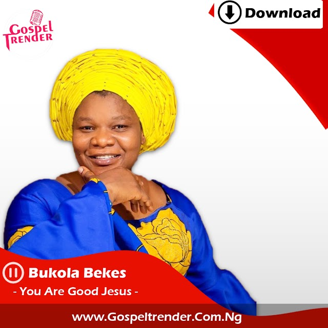 Audio: Bukola Bekes –You Are Good Jesus + Mp4