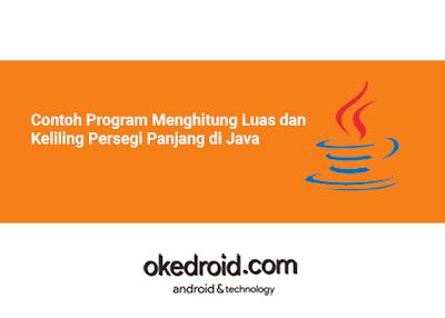 Contoh Program Cara Menghitung Menghitung Luas dan Keliling Persegi Panjang di Java