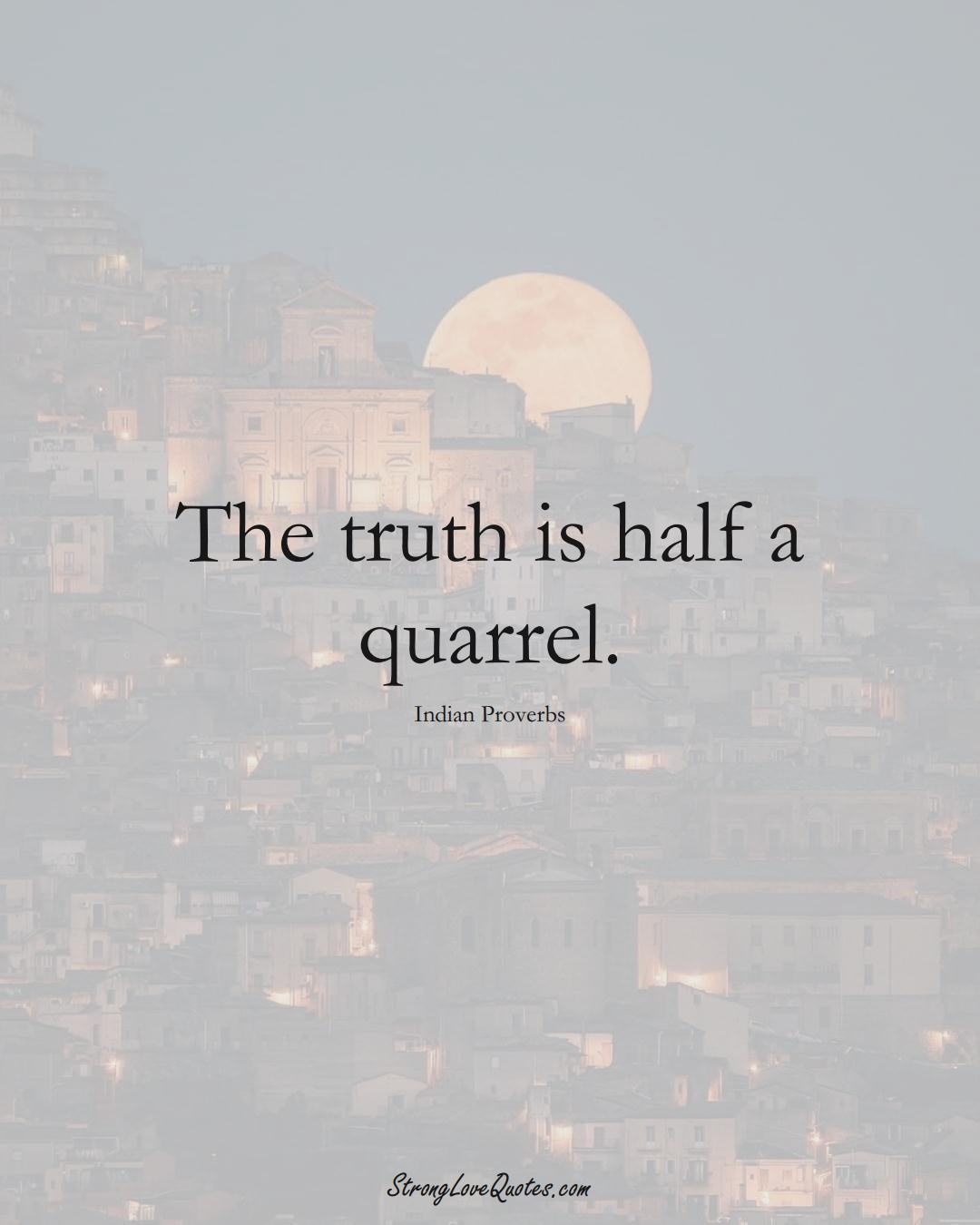 The truth is half a quarrel. (Indian Sayings);  #AsianSayings