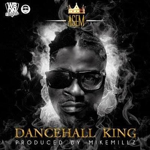 Asem ~ Dancehall King [DOWNLOAD AUDIO MP3]
