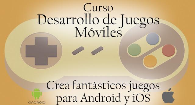 Curso Desarrollo de Juegos Móviles