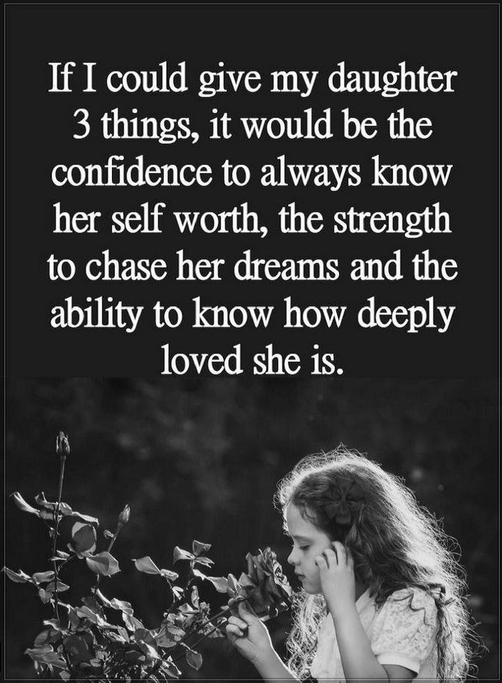 My Daughter Quotes Daughter Quotes If I could give my daughter 3 things, it would be  My Daughter Quotes