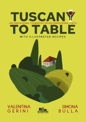 Tuscany to table: Unconventional cookbook for unconventional chefs