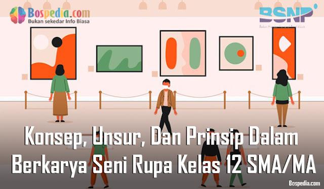 Materi Konsep, Unsur, Dan Prinsip Dalam Berkarya Seni Rupa Kelas 12 SMA/MA