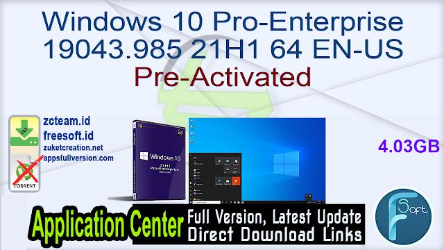 Windows 10 Pro-Enterprise 19043.985 21H1 64 EN-US Pre-Activated_ ZcTeam.id