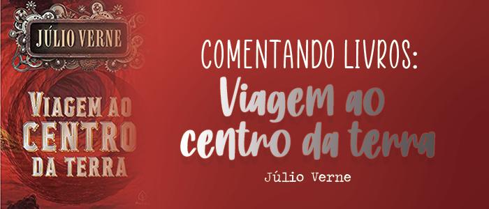 Comentando livros: Viagem ao centro da terra de Júlio Verne
