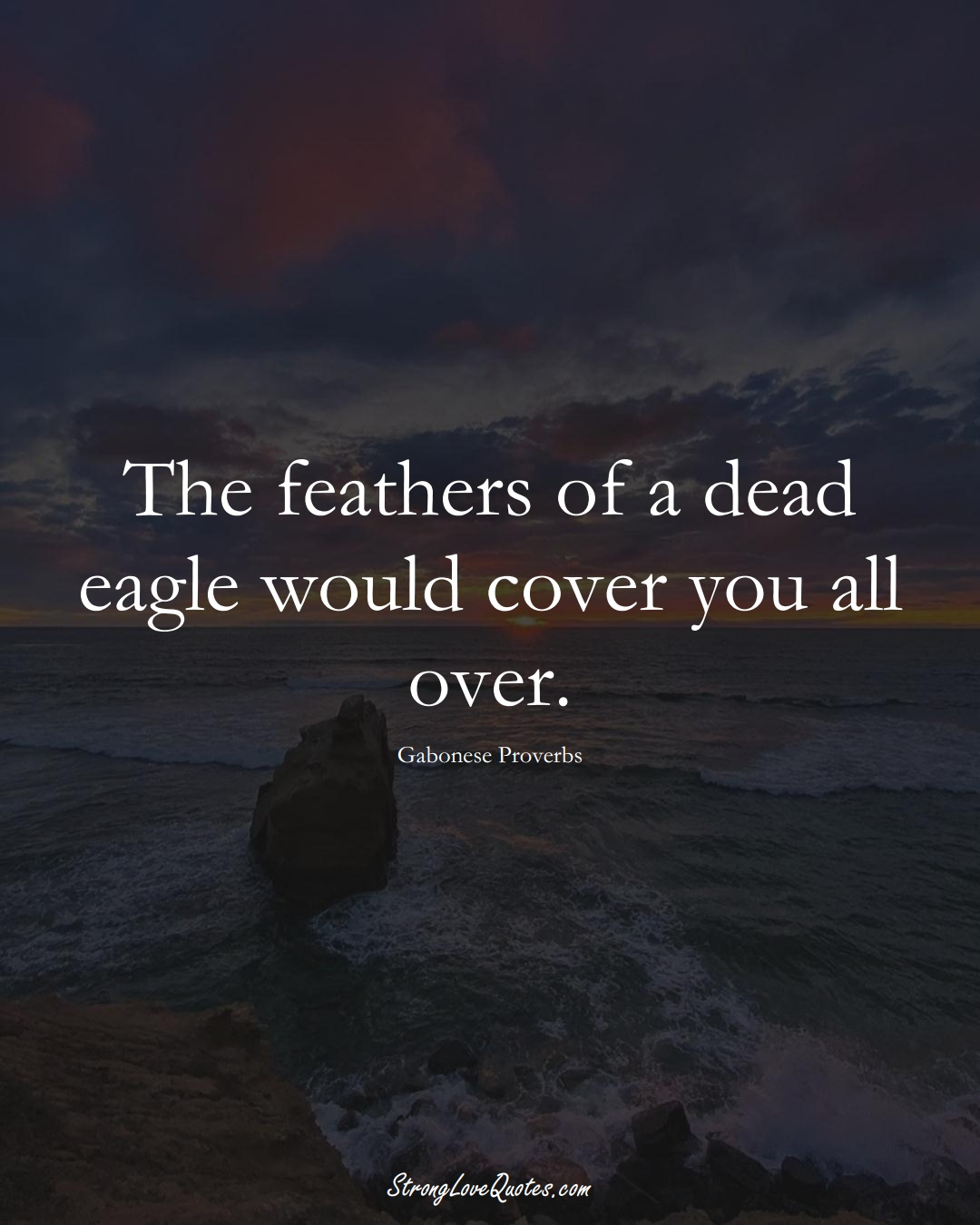 The feathers of a dead eagle would cover you all over. (Gabonese Sayings);  #AfricanSayings
