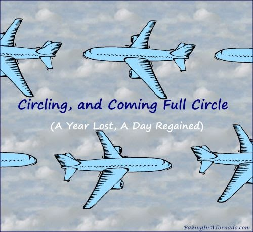 Circling, and Coming Full Circle (a year lost, but a day regained) | Graphic designed by and property of www.BakingInATornado.com | #MyGraphics #life