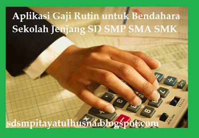 Aplikasi Gaji Rutin untuk Bendahara Sekolah Jenjang SD SMP SMA SMK