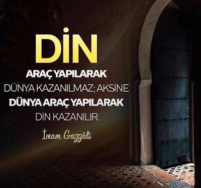 din, dünya, araç, amaç, kazanç, imam gazzali, güzel sözler, özlü sözler, anlamlı sözler