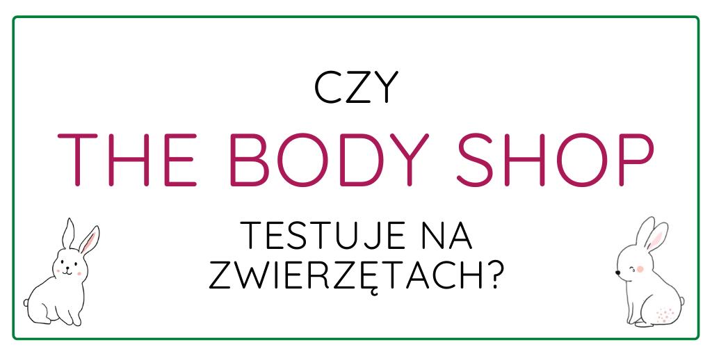 CZY THE BODY SHOP TESTUJE NA ZWIERZĘTACH?