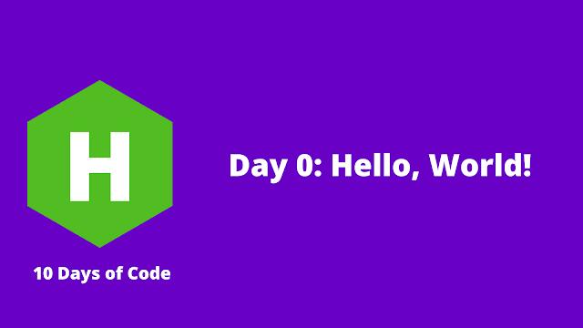 HackerRank Day 0: Hello, World! problem solution