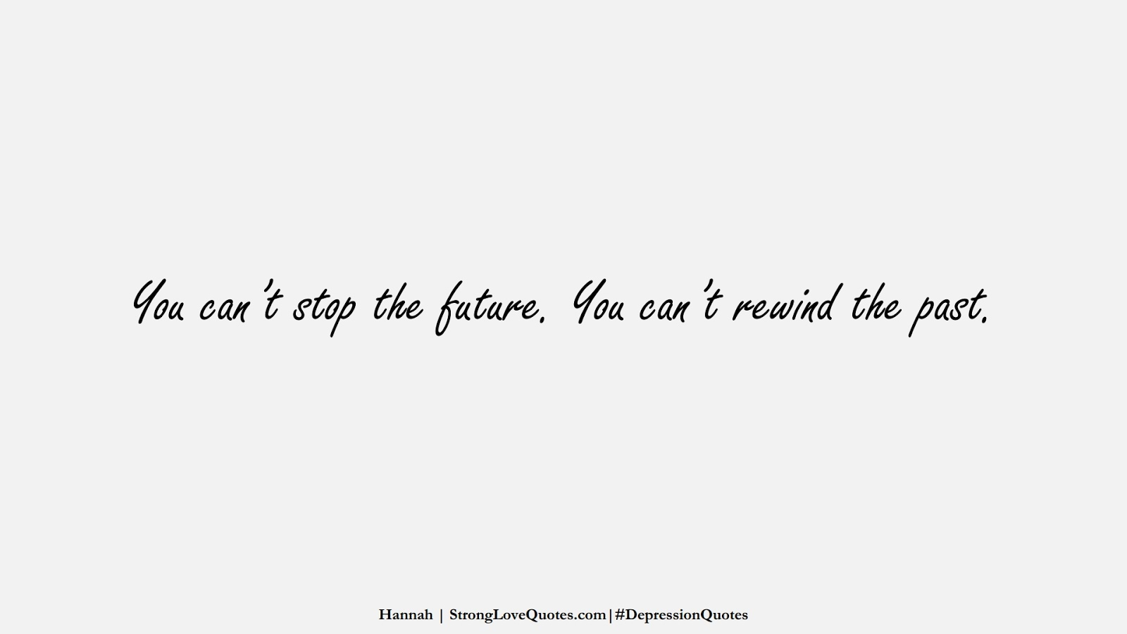 You can't stop the future. You can't rewind the past. (Hannah);  #DepressionQuotes