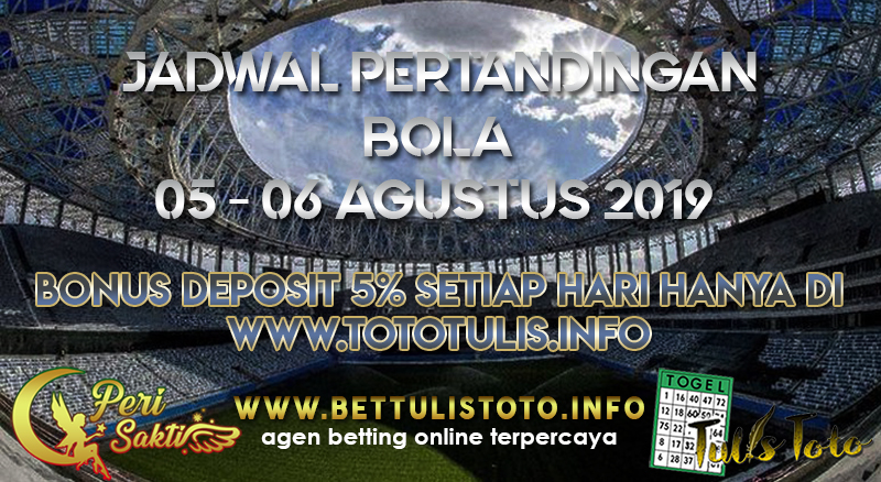 JADWAL PERTANDINGAN BOLA TANGGAL 05  – 06 AGUSTUS 2019