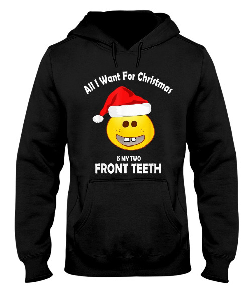 All I Want For Christmas Is My Two Front Teeth Hoodie, All I Want For Christmas Is My Two Front Teeth Christmas