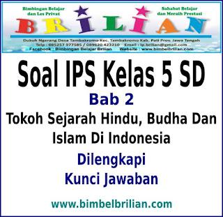 Download Soal IPS Kelas 5 SD Bab 2 Tokoh Sejarah Hindu, Budha Dan Islam Di Indonesia Dan Kunci Jawaban