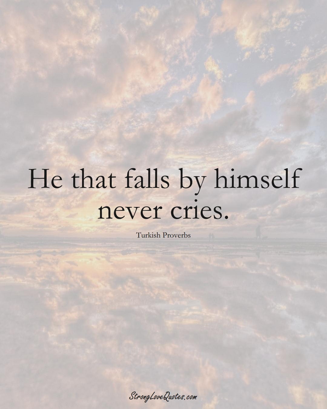 He that falls by himself never cries. (Turkish Sayings);  #MiddleEasternSayings