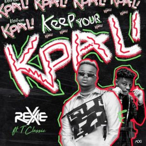 [Music] Rexxie Ft. T Classic - Keep Your Kpali