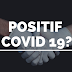POSITIF COVID19?!