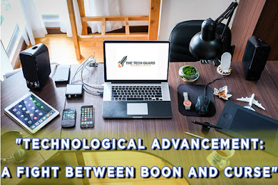"""""""Technological Advancement: A fight between boon and curse"""""""
