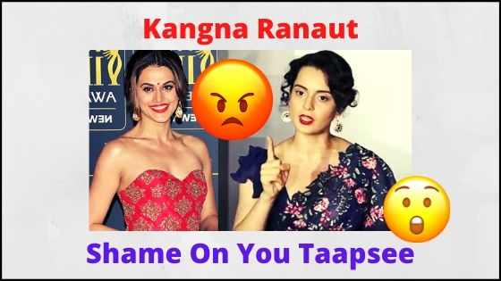 Kangana Ranaut Made Serious Allegations Against Taapsee Pannu Shame on you