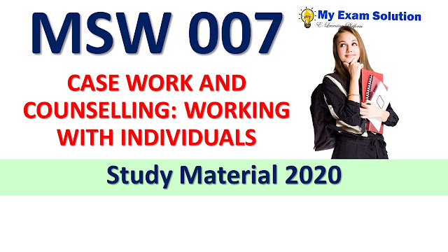 MSW 007 CASE WORK AND COUNSELLING: WORKING WITH INDIVIDUALS Study Material 2020