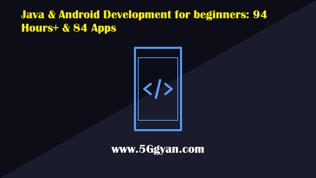 Java & Android Development for beginners 94 Hours+ & 84 Apps